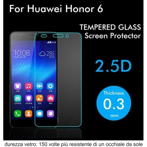PELLICOLA VETRO TEMPERATO tempered glass per HUAWEI Honor 6 -  9H 2.5D 0.3 MM