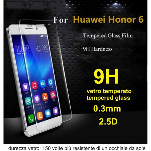 PELLICOLA VETRO TEMPERATO tempered glass per HUAWEI Honor 6 -  9H 2.5D 0.3 MM