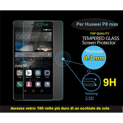PELLICOLA VETRO TEMPERATO tempered glass per HUAWEI  P8 MAX - 9H 2.5D 0.3 MM