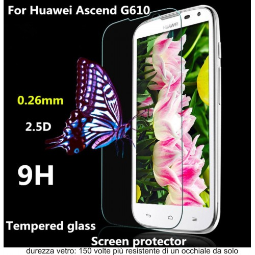PELLICOLA VETRO TEMPERATO tempered glass per HUAWEI ascend G610 9H 2.5D 0.3 MM
